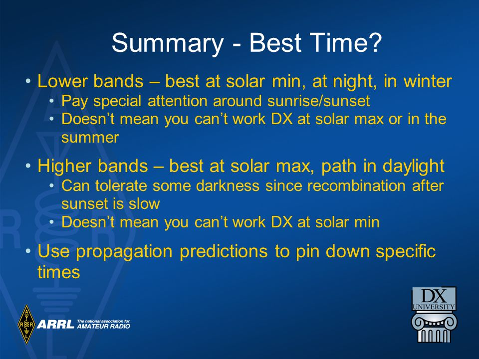 Summary - Best Time Lower bands – best at solar min, at night, in winter. Pay special attention around sunrise/sunset.