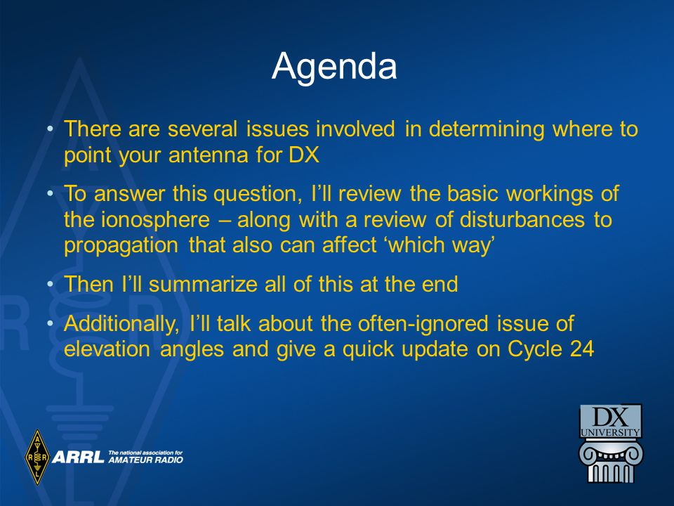 Agenda There are several issues involved in determining where to point your antenna for DX.