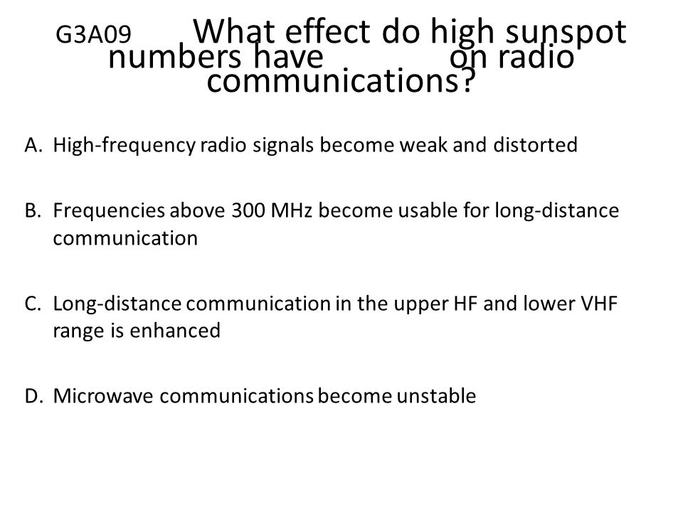 G3A09. What effect do high sunspot numbers have