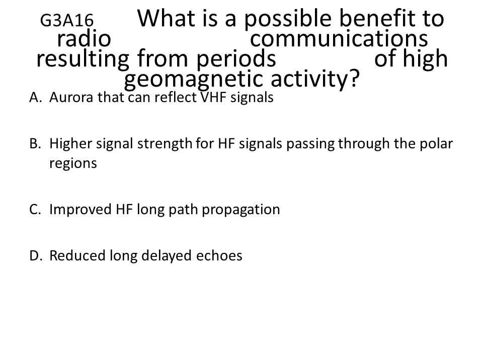 G3A16. What is a possible benefit to radio