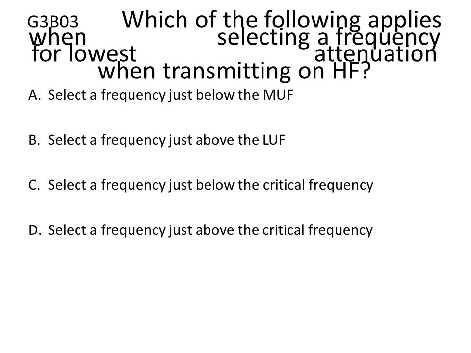 G3B03. Which of the following applies when