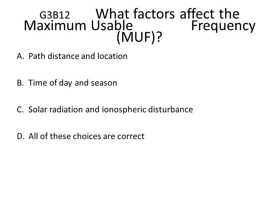 G3B12 What factors affect the Maximum Usable Frequency (MUF)
