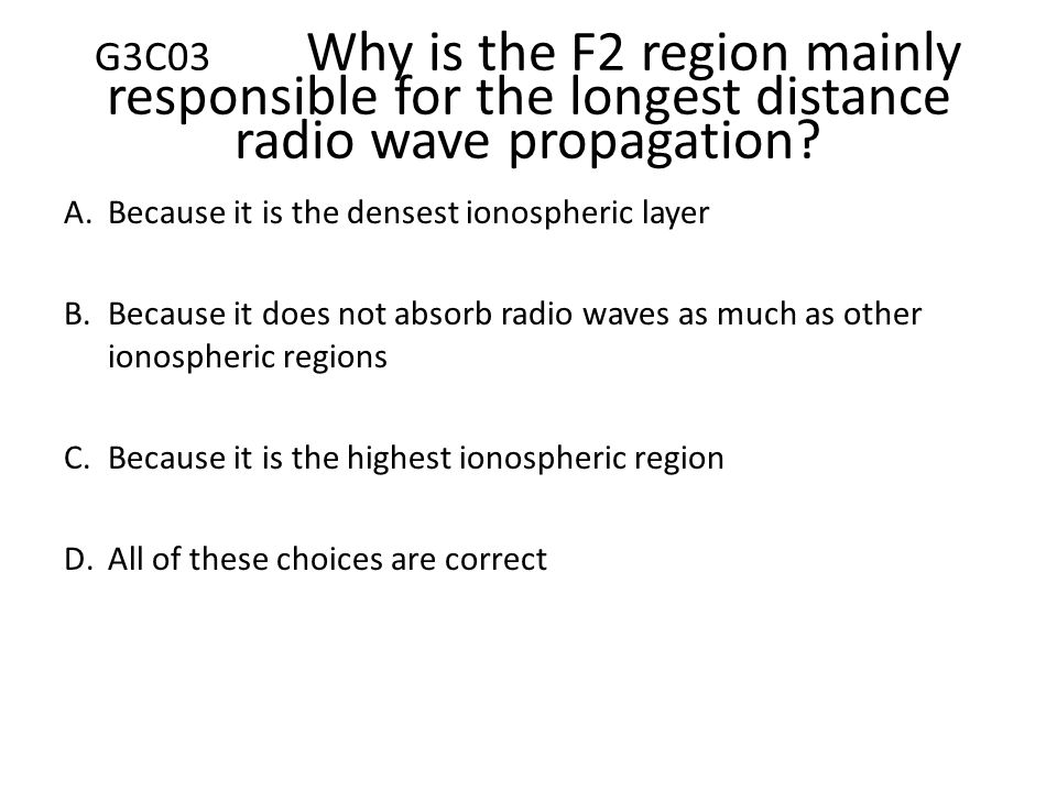 G3C03 Why is the F2 region mainly responsible for the longest distance radio wave propagation