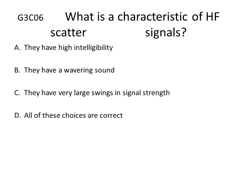 G3C06 What is a characteristic of HF scatter signals