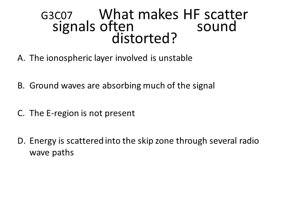 G3C07 What makes HF scatter signals often sound distorted