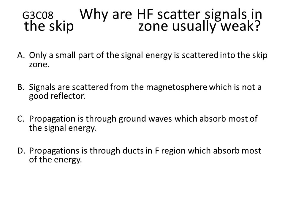 G3C08 Why are HF scatter signals in the skip zone usually weak