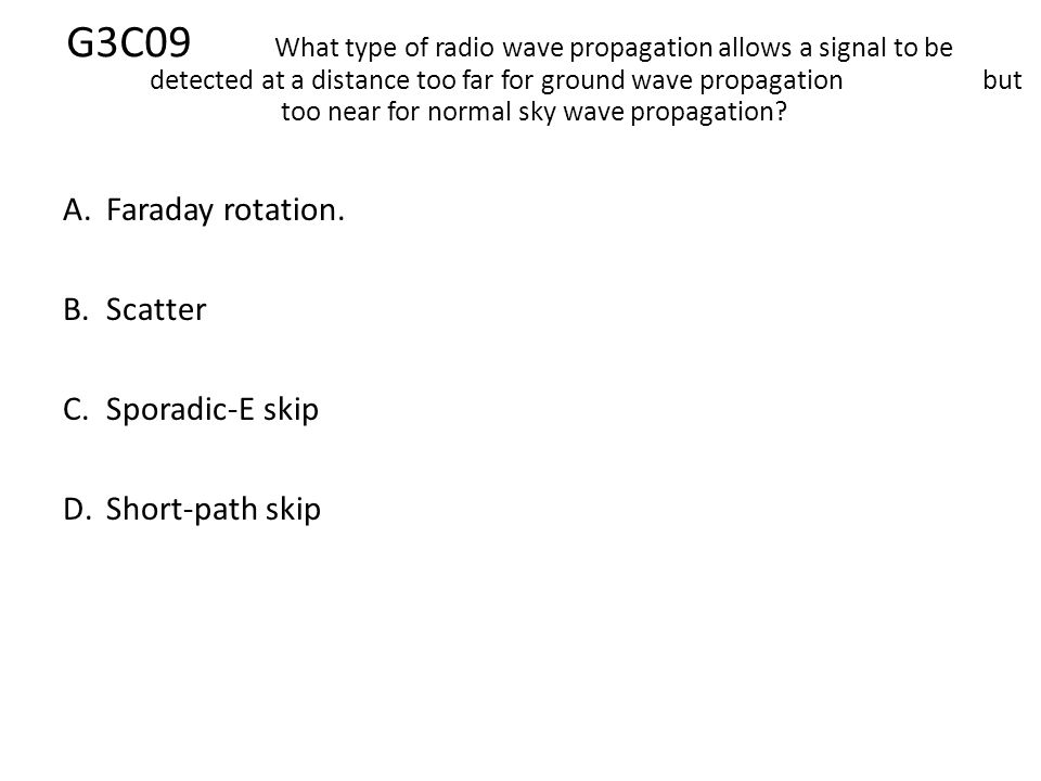 G3C09. What type of radio wave propagation allows a signal to be