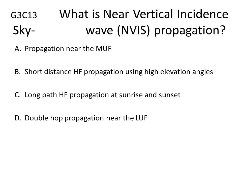 G3C13 What is Near Vertical Incidence Sky- wave (NVIS) propagation