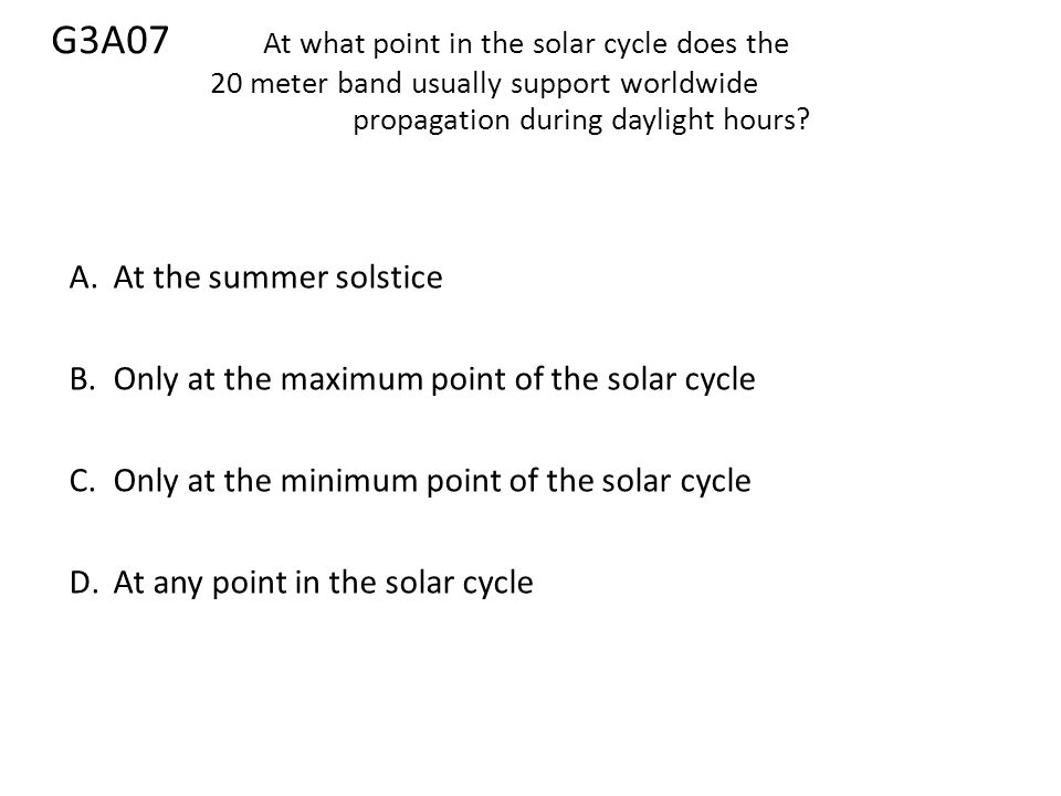 G3A07. At what point in the solar cycle does the
