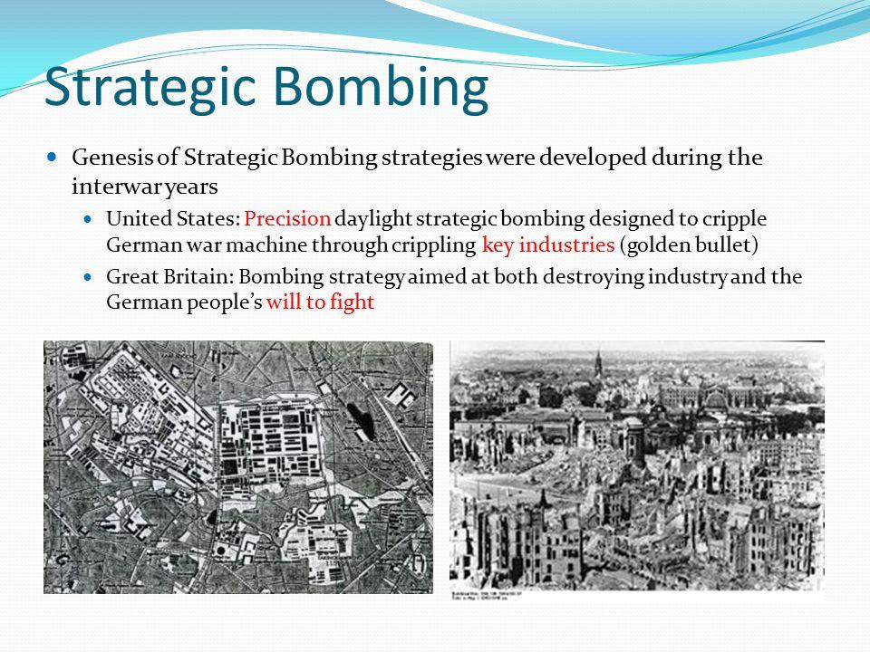 Strategic Bombing Genesis of Strategic Bombing strategies were developed during the interwar years.