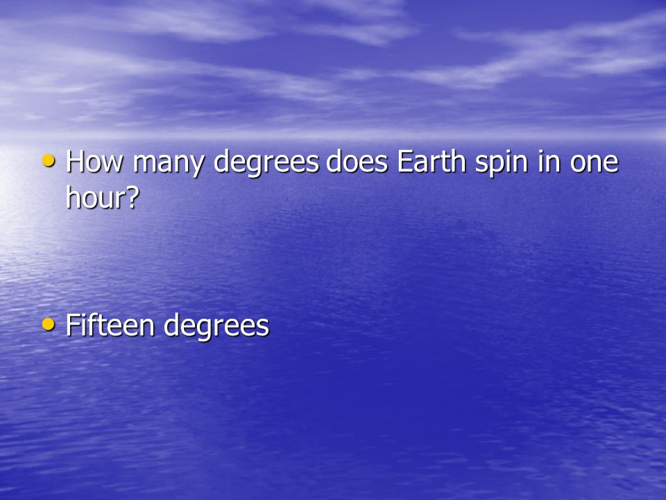 How many degrees does Earth spin in one hour