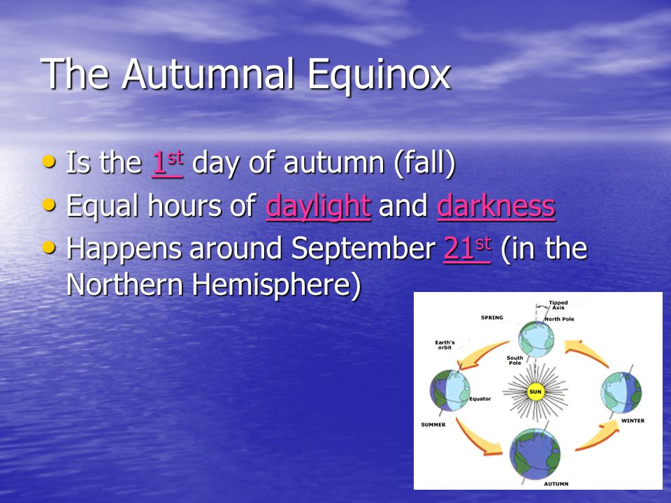 The Autumnal Equinox Is the 1st day of autumn (fall)