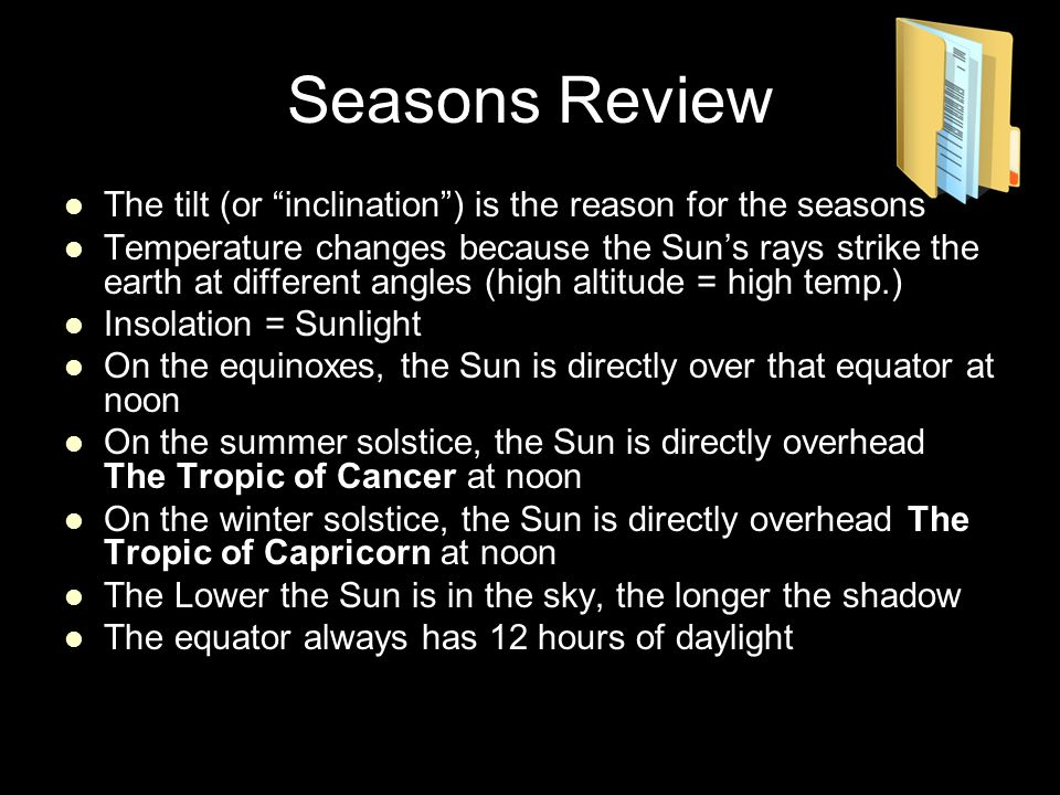 Seasons Review The tilt (or inclination ) is the reason for the seasons.