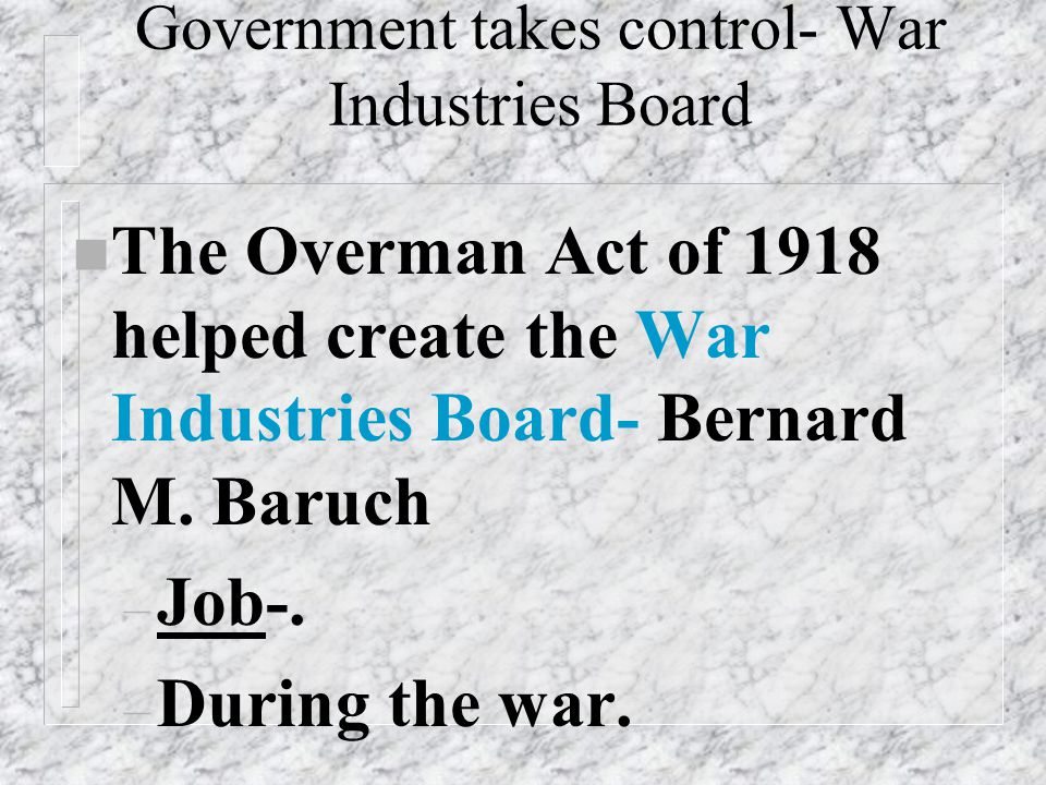 Government takes control- War Industries Board