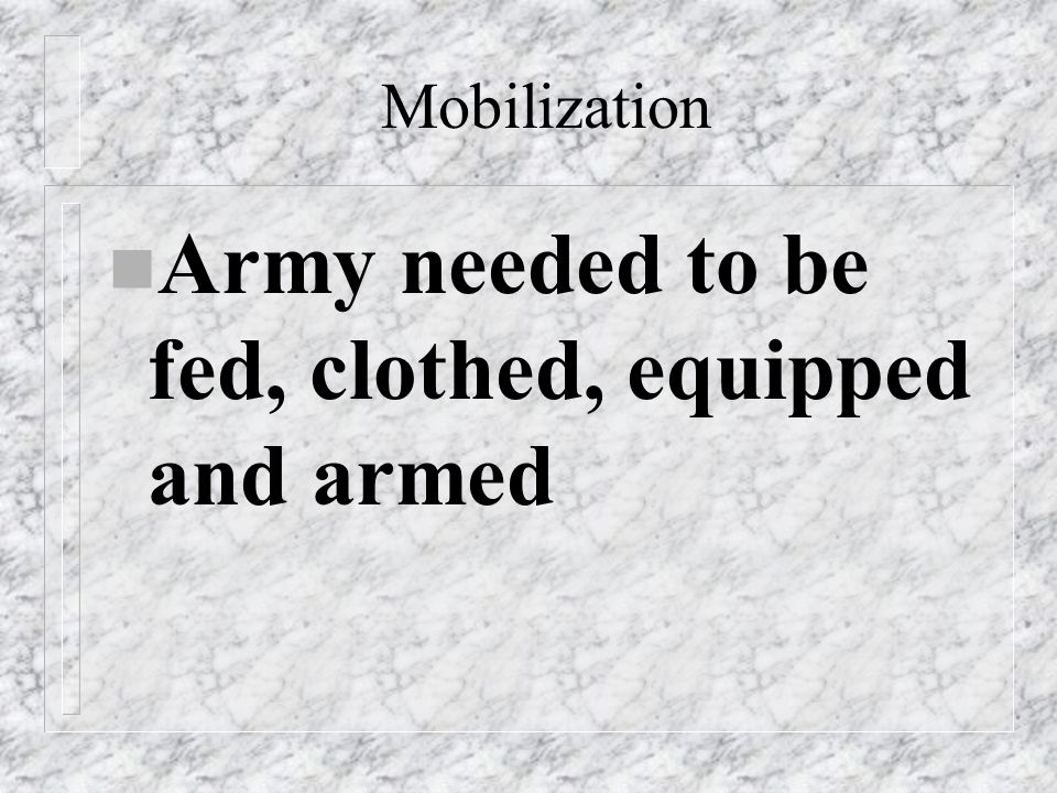 Army needed to be fed, clothed, equipped and armed