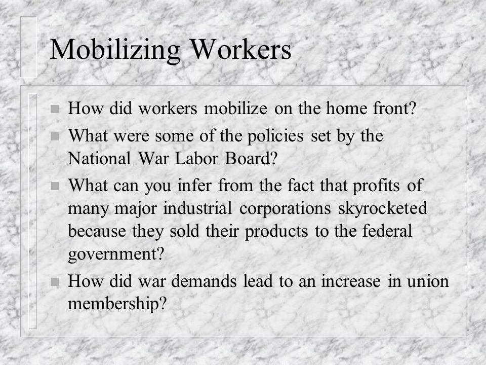 Mobilizing Workers How did workers mobilize on the home front