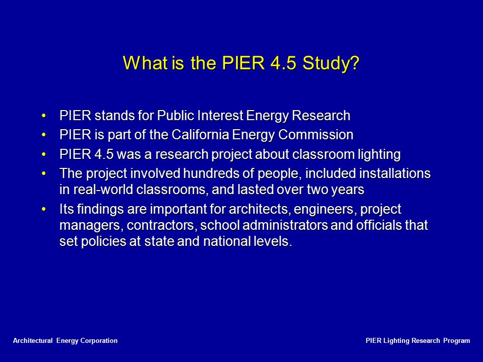 What is the PIER 4.5 Study PIER stands for Public Interest Energy Research. PIER is part of the California Energy Commission.