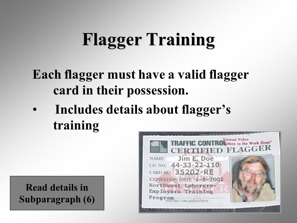 Flagger Training Each flagger must have a valid flagger card in their possession. Includes details about flagger's training.