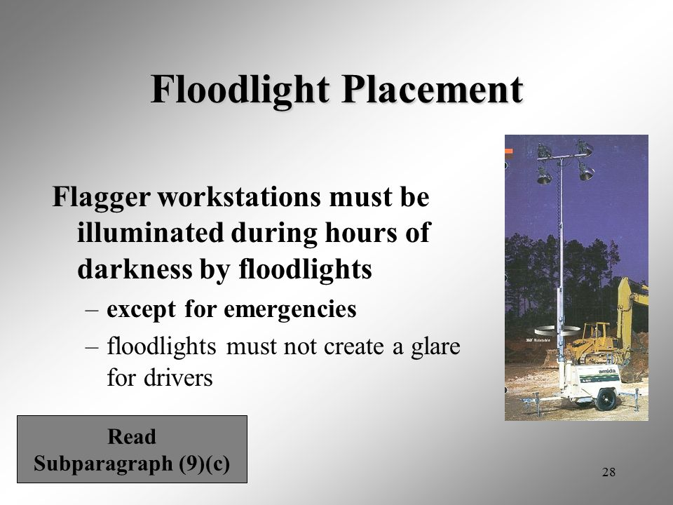 Floodlight Placement Flagger workstations must be illuminated during hours of darkness by floodlights.