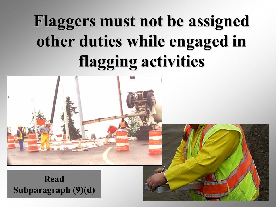 Flaggers must not be assigned other duties while engaged in flagging activities