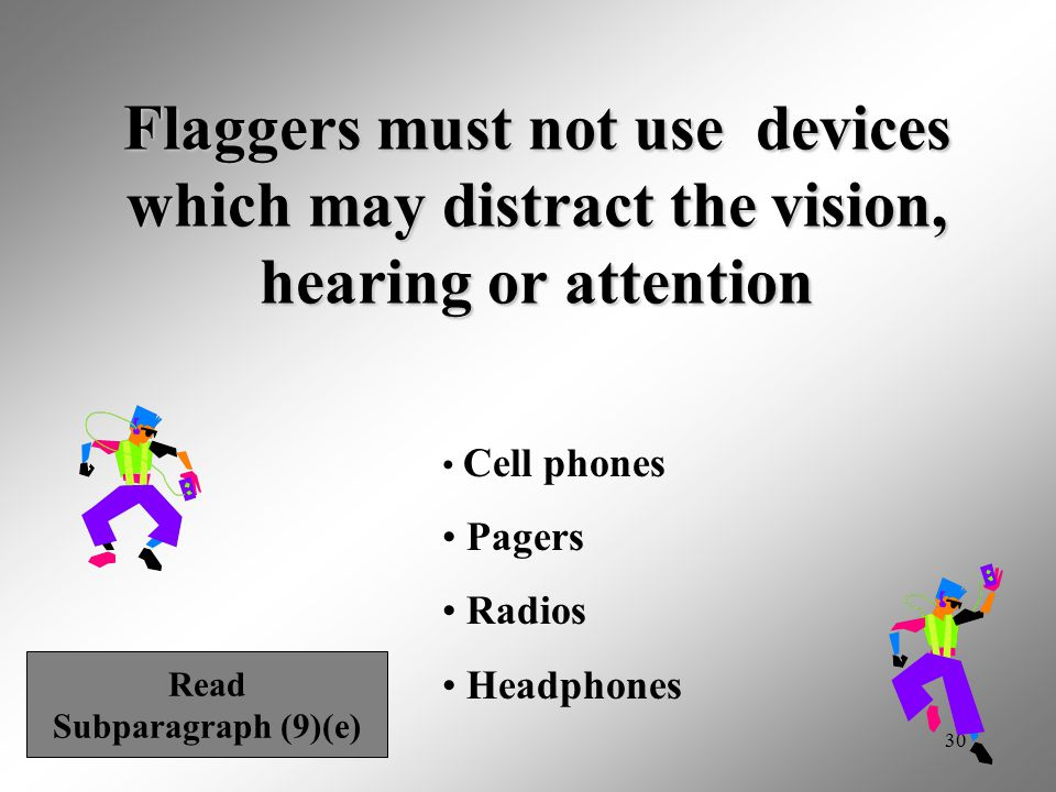 Flaggers must not use devices which may distract the vision, hearing or attention