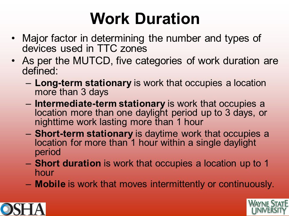 Work Duration Major factor in determining the number and types of devices used in TTC zones.