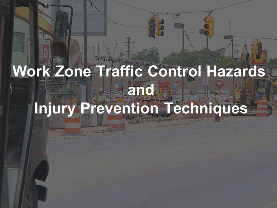 Work Zone Traffic Control Hazards and Injury Prevention Techniques