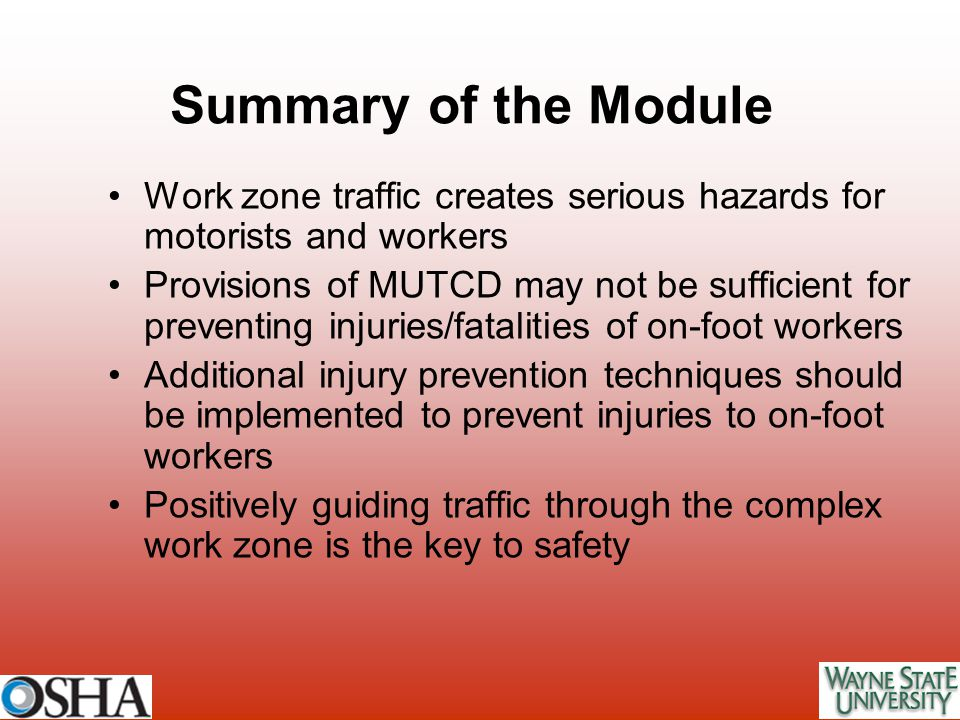 Summary of the Module Work zone traffic creates serious hazards for motorists and workers.
