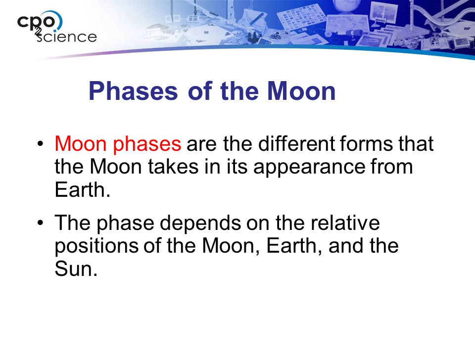 2 Phases of the Moon. Moon phases are the different forms that the Moon takes in its appearance from Earth.