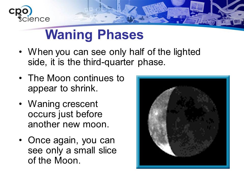 2 Waning Phases. When you can see only half of the lighted side, it is the third-quarter phase. The Moon continues to appear to shrink.