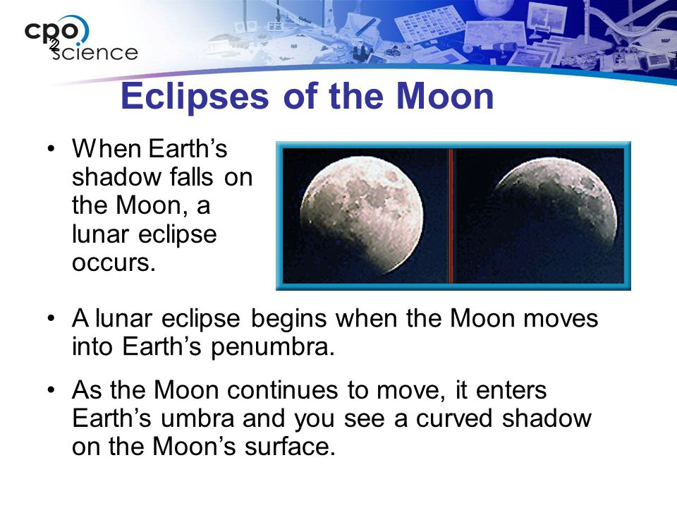 2 Eclipses of the Moon. When Earth's shadow falls on the Moon, a lunar eclipse occurs.