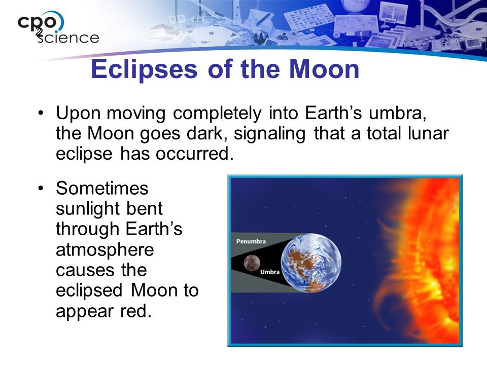 2 Eclipses of the Moon. Upon moving completely into Earth's umbra, the Moon goes dark, signaling that a total lunar eclipse has occurred.