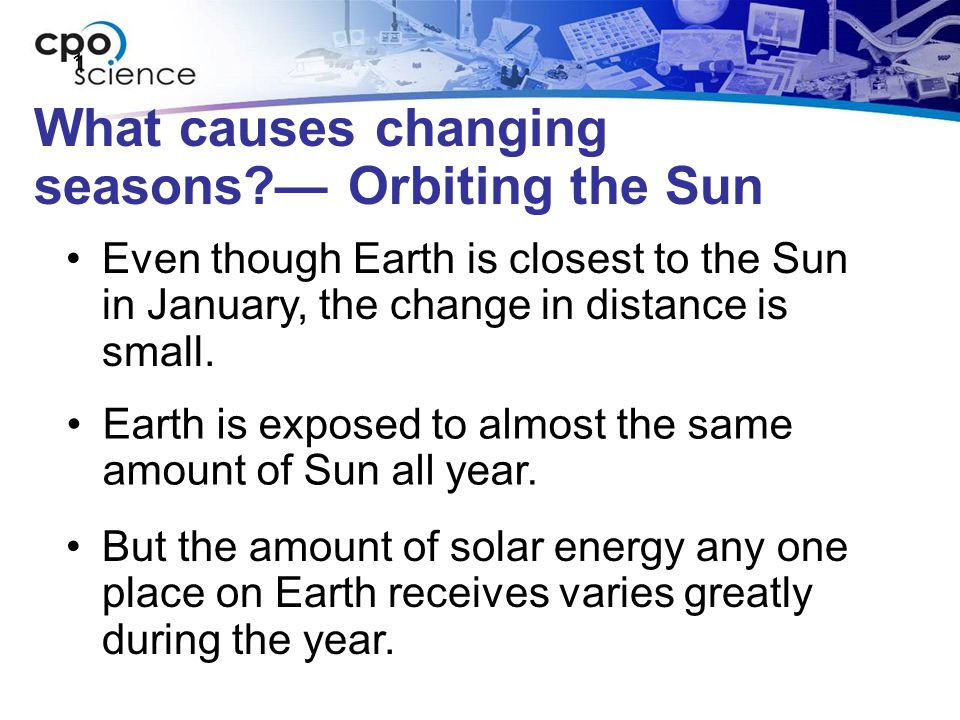 What causes changing seasons — Orbiting the Sun