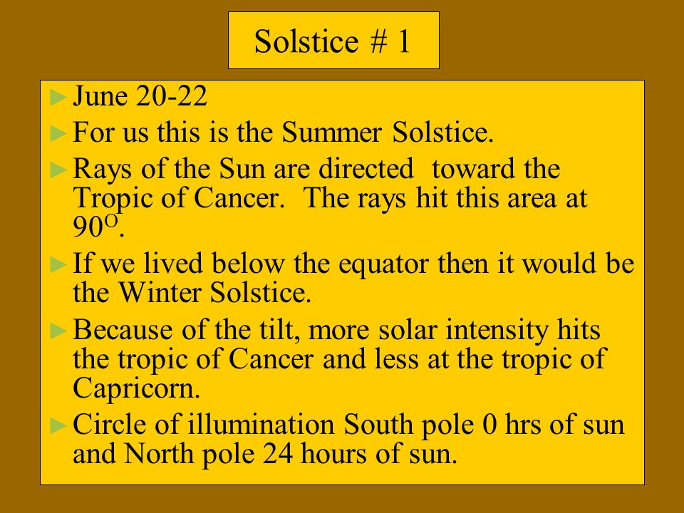 Solstice # 1 June 20-22 For us this is the Summer Solstice.