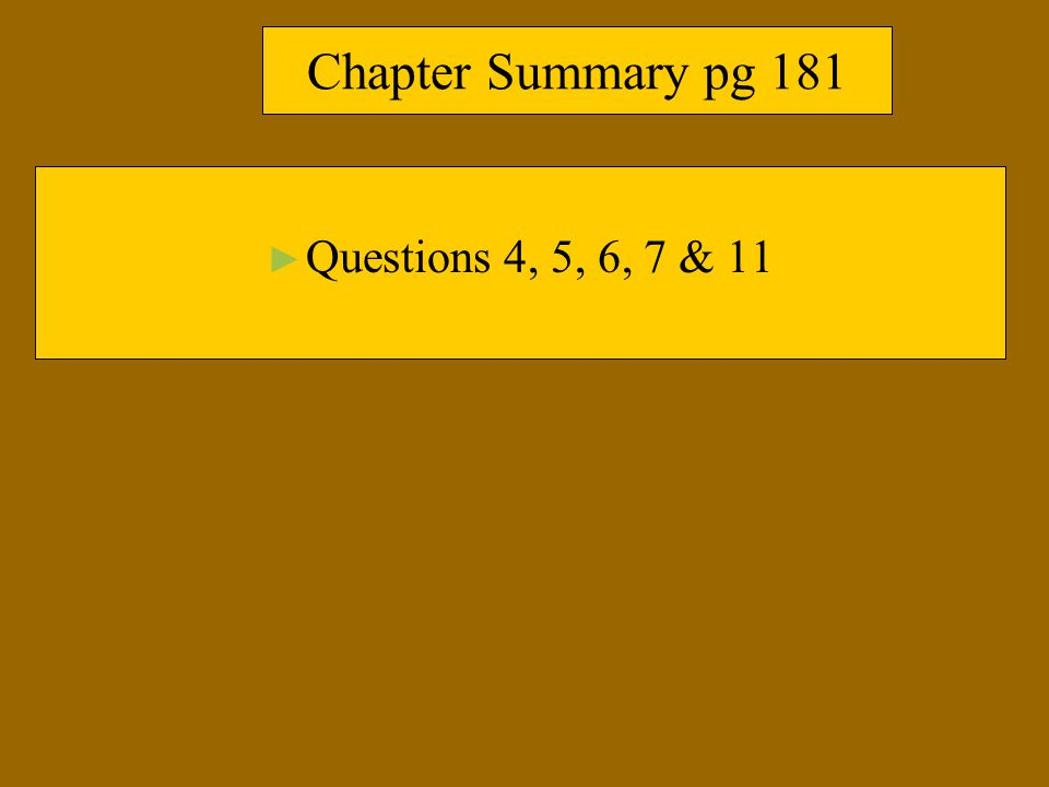 Chapter Summary pg 181 Questions 4, 5, 6, 7 & 11