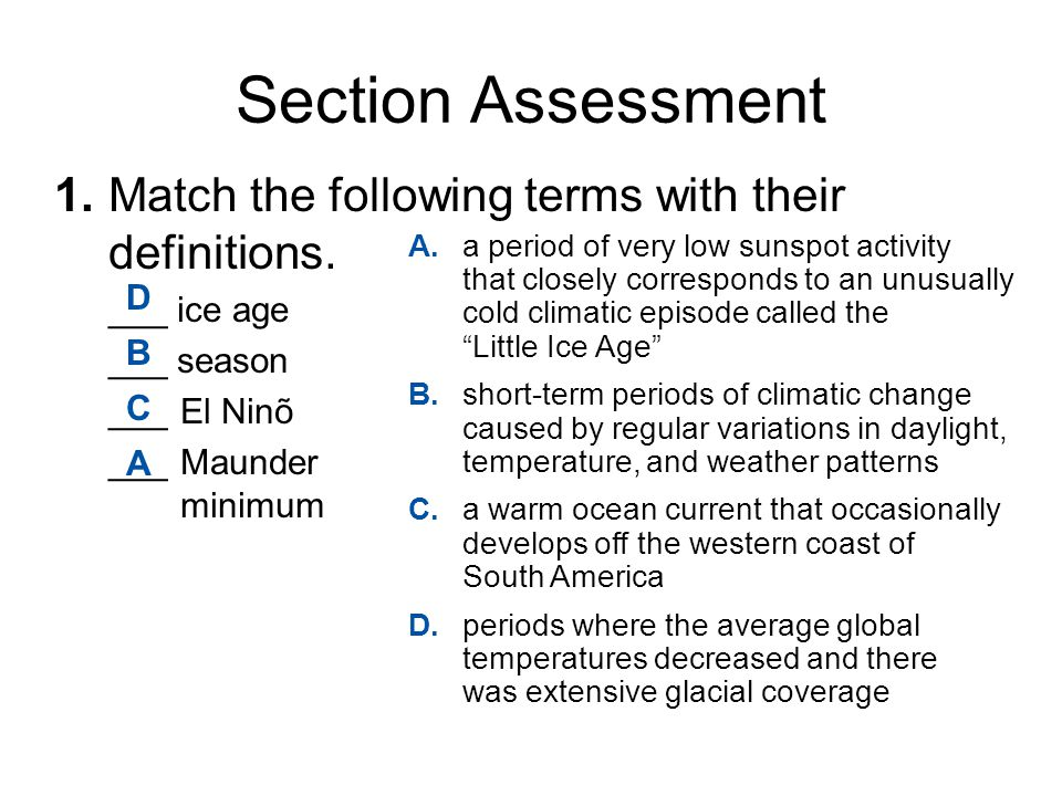 Section Assessment 1. Match the following terms with their definitions. ___ ice age. ___ season. ___ El Ninõ.