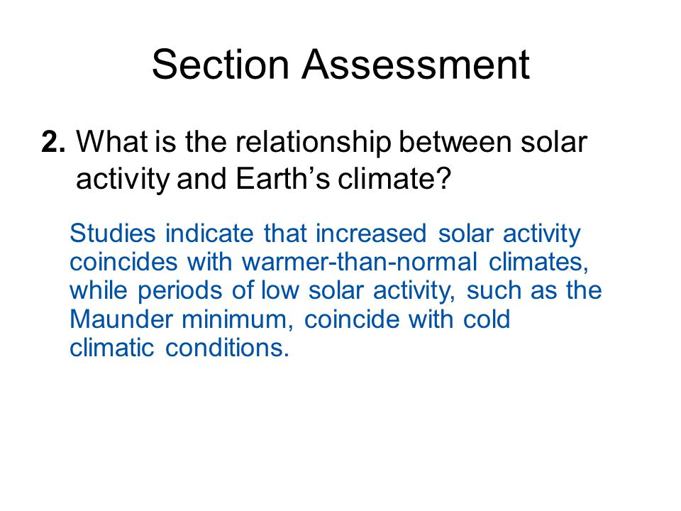 Section Assessment 2. What is the relationship between solar activity and Earth's climate