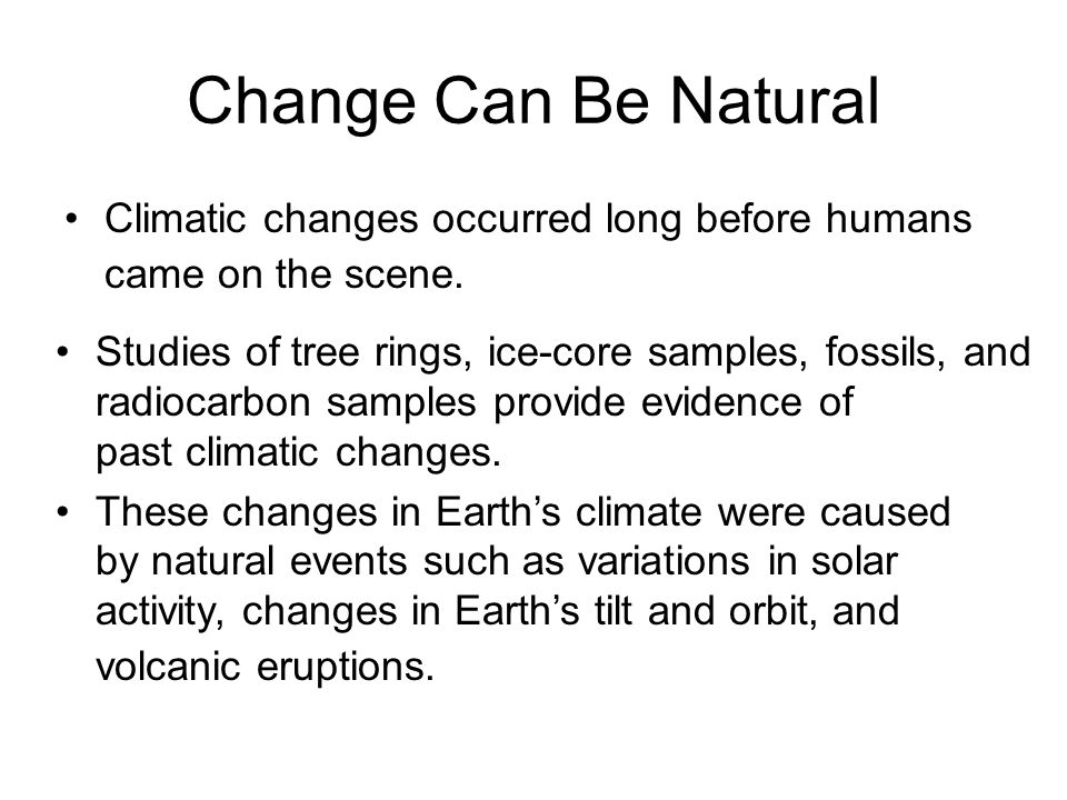 Change Can Be Natural Climatic changes occurred long before humans came on the scene.
