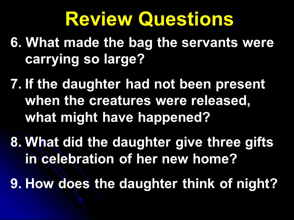 Review Questions 6. What made the bag the servants were carrying so large