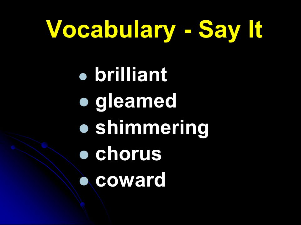 Vocabulary - Say It brilliant gleamed shimmering chorus coward