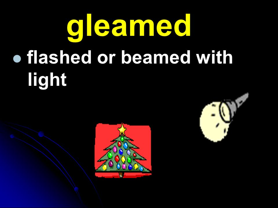 flashed or beamed with light