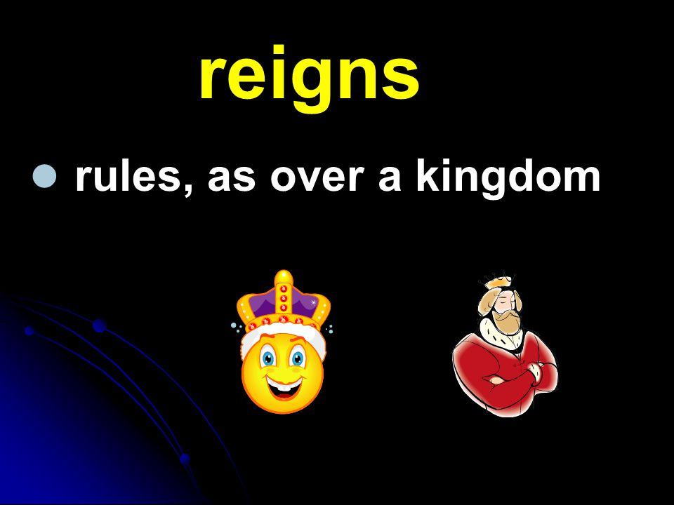 reigns rules, as over a kingdom