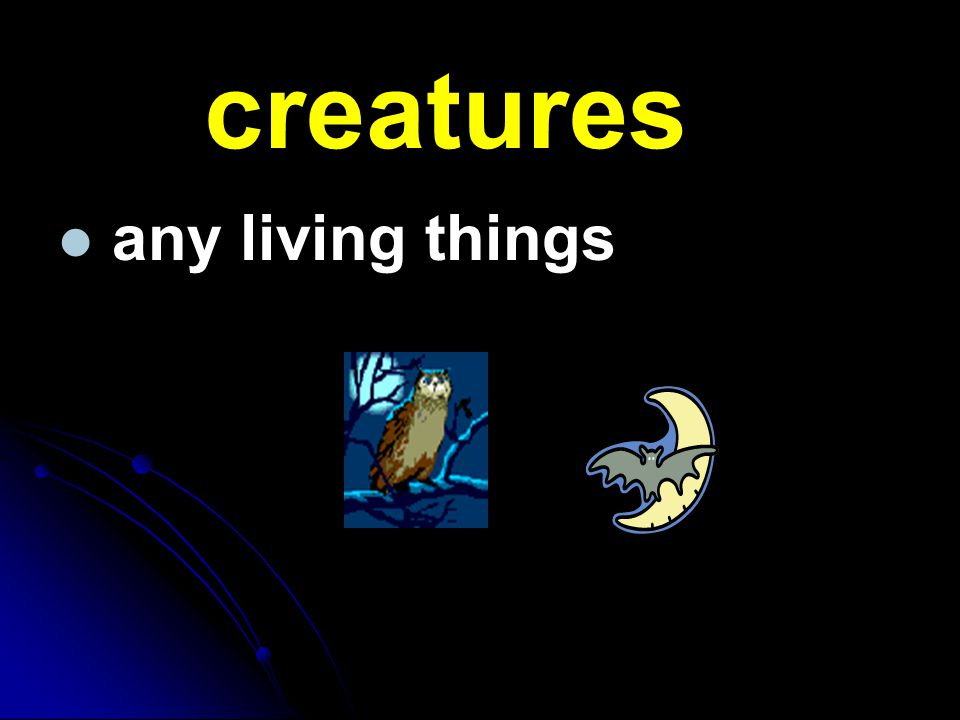 creatures any living things