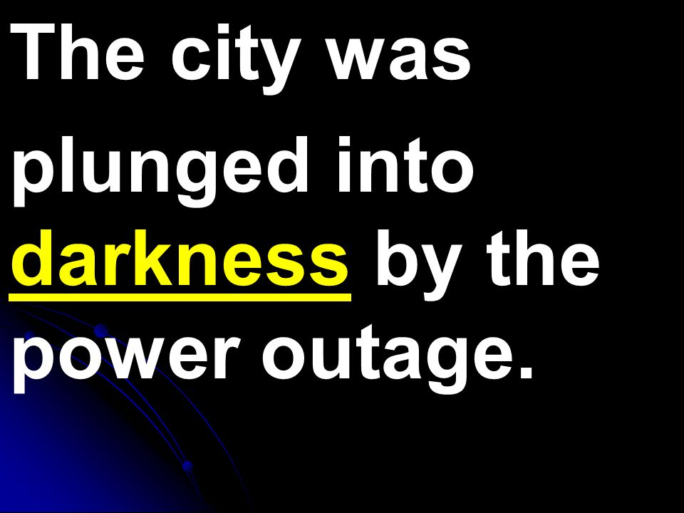 The city was plunged into darkness by the power outage.