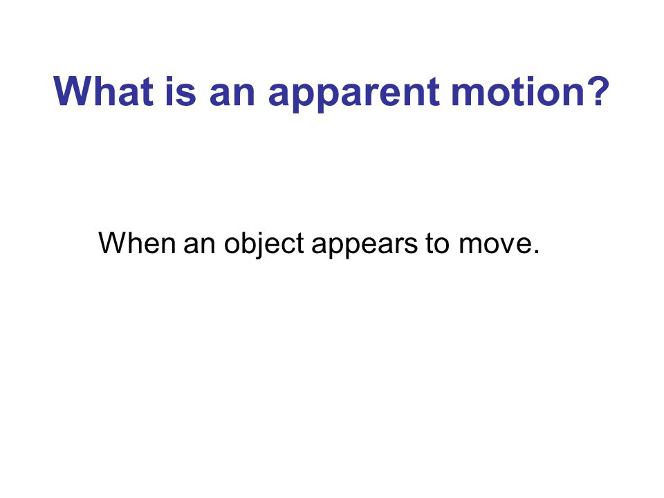 What is an apparent motion