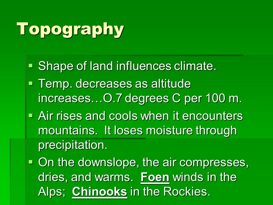 Topography Shape of land influences climate.