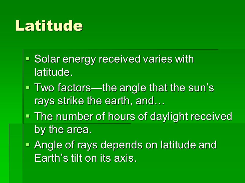 Latitude Solar energy received varies with latitude.
