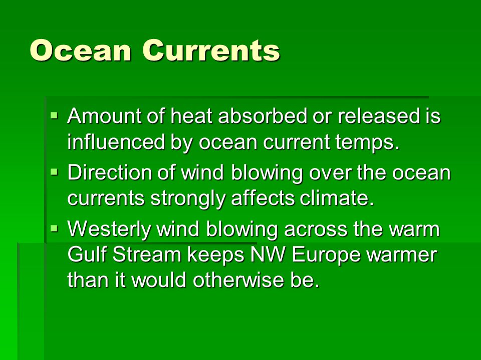 Ocean Currents Amount of heat absorbed or released is influenced by ocean current temps.