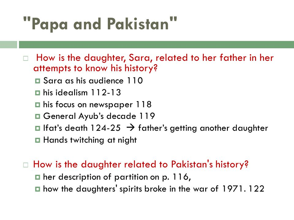 Papa and Pakistan How is the daughter, Sara, related to her father in her attempts to know his history
