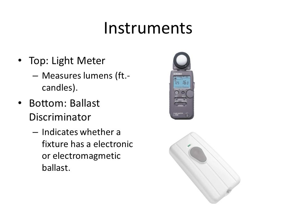 Instruments Top: Light Meter Bottom: Ballast Discriminator